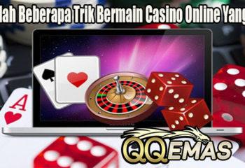 Cobalah Beberapa Trik Bermain Casino Online Yang Baik