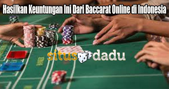 Hasilkan Keuntungan Ini Dari Baccarat Online di Indonesia