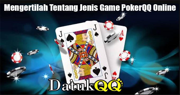 Mengertilah Tentang Jenis Game PokerQQ Online