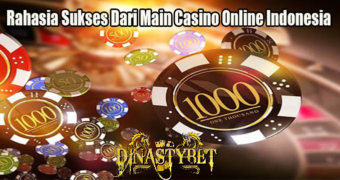 Rahasia Sukses Dari Main Casino Online Indonesia