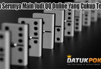 Inilah Serunya Main Judi QQ Online Yang Cukup Terbaik